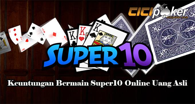 Keuntungan Bermain Super10 Online Uang Asli